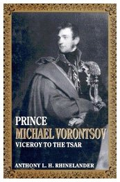 Prince Michael Vorontsov: Viceroy to the Tsar