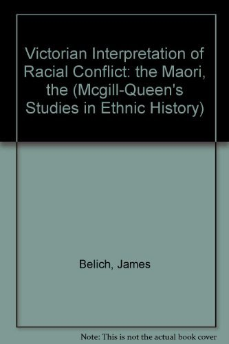 9780773507500: The Victorian Interpretation of Racial Conflict: The Maori, the British, and the New Zealand Wars (Mcgill-Queen's Studies in Ethnic History)