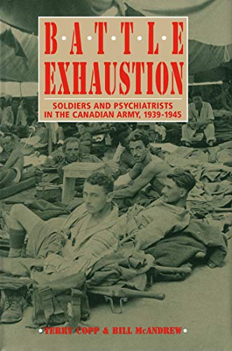 9780773507746: Battle Exhaustion: Soldiers and Psychiatrists in the Canadian Army, 1939-1945
