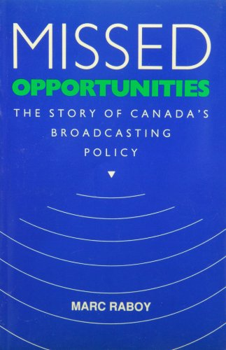 Missed Opportunities The Story of Canada's Broadcasting Policy