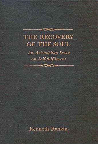 The Recovery of the Soul. An Aristotelian Essay on Self-fulfilment.: Rankin, Kenneth.