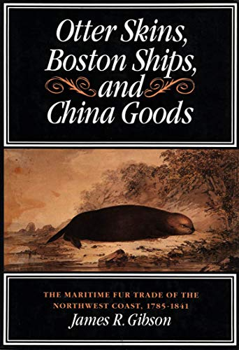 9780773508293: Otter Skins, Boston Ships, and China Goods: The Maritime Fur Trade of the Northwest Coast, 1785-1841 (McGill-Queen's Native and Northern Series)