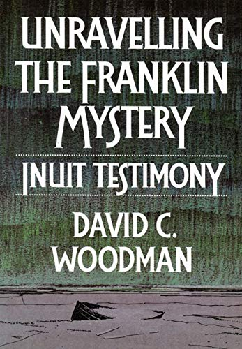 9780773508330: Unravelling the Franklin Mystery: Inuit Testimony, First Edition (McGill-Queen's Native and Northern Series)