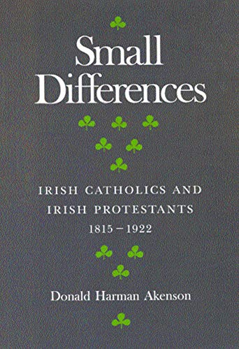 Small differences: Irish catholics and Irish protestants 1815-1922.: Akenson, Donald Harman