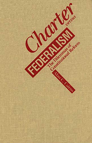 9780773508910: Charter Versus Federalism: The Dilemmas of Constitutional Reform