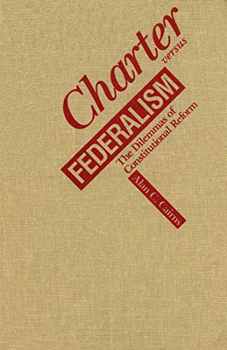 9780773508927: Charter Versus Federalism: The Dilemmas of Constitutional Reform