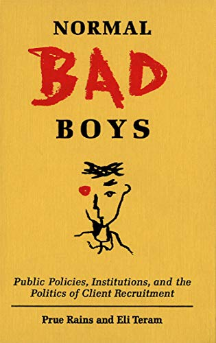 Normal Bad Boys - Public Policies, Institutions, and the Politics of Client Recruitment: Rains, ...