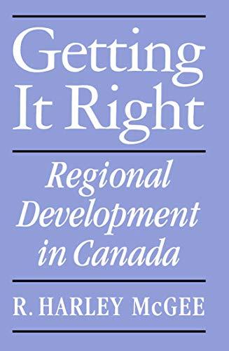 Getting It Right: Regional Development in Canada: McGee, R. Harley