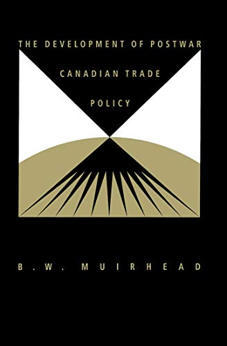 9780773509221: The Development of Postwar Canadian Trade Policy: The Failure of the Anglo-European Option