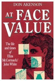 At Face Value. The Life and Times of Eliza McCormack/John White.: Akenson, Don