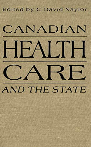 Canadian Health Care and the State - A Century of Evolution: Naylor, David