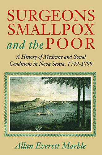 Surgeons, Smallpox, and the Poor: A History of Medicine and Social Conditions in Nova Scotia, 174...