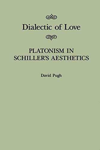 9780773510203: Dialectic of Love: Platonism in Schiller's Aesthetics (MCGILL-QUEEN'S STUDIES IN THE HISTORY OF IDEAS)