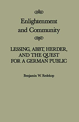 Enlightenment and Community: Lessing, Abbt, Herder, and the Quest for a German Public (Mcgill-Queen...