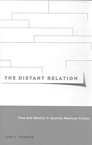 The Distant Relation Time and Identity in Spanish American Fiction: Thomson, Eoin S.