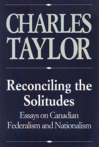 9780773511057: Reconciling the Solitudes: Essays on Canadian Federalism and Nationalism