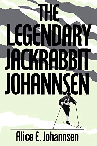 The Legendary Jackrabbit Johannsen -: Johannsen, Alice E.