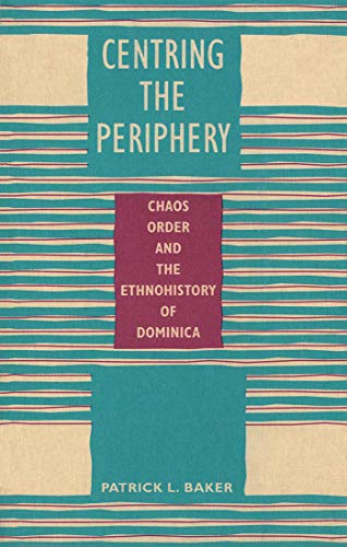 9780773511347: Centring the Periphery: Chaos, Order, and the Ethnohistory of Dominica
