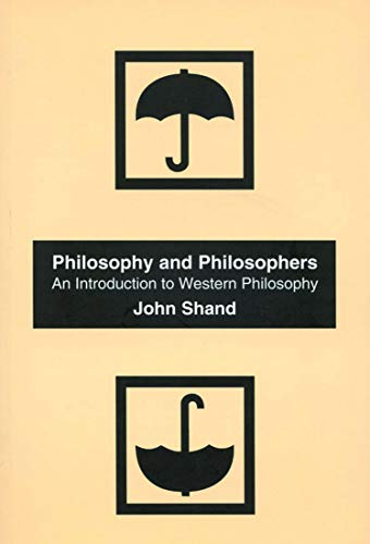 Philosophy and Philosophers: An Introduction to Western Philosophy, First edition: Shand, John
