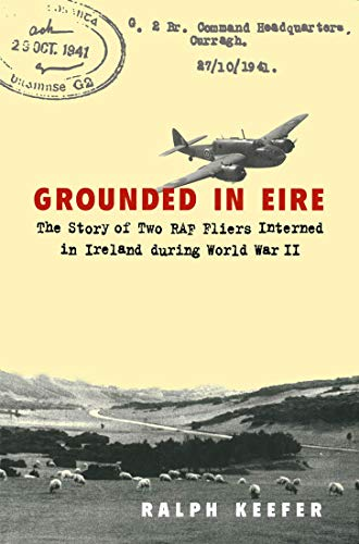 9780773511422: Grounded in Eire: The Story of Two Raf Fliers Interned in Ireland During World War II