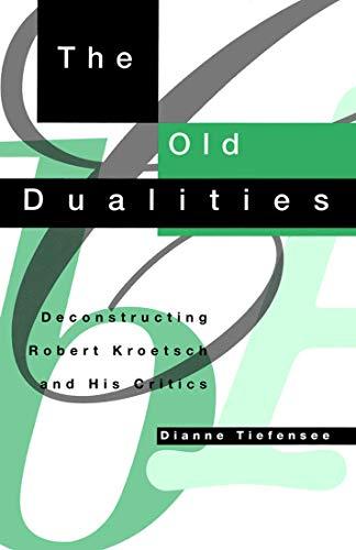 The Old Dualities - Deconstructing Robert Kroetsch and His Critics: Tiefensee, Dianne