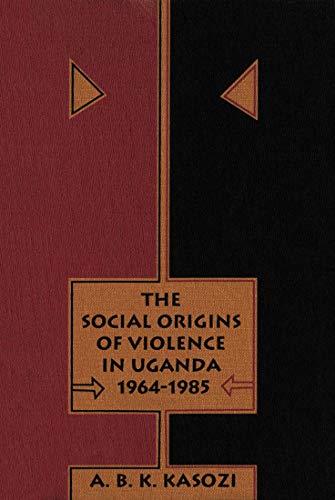 9780773512184: The Social Origins of Violence in Uganda, 1964-1985