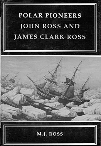Polar Pioneers - John Ross and James Clark Ross: Ross, Michael L.