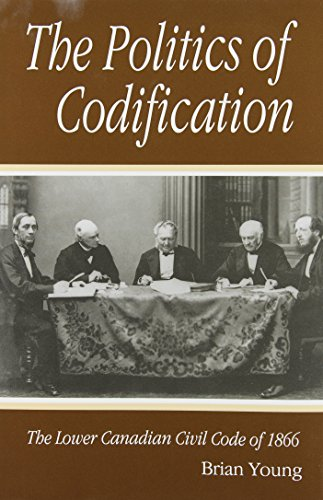 The Politics of Codification: The Lower Canadian Civil Code of 1866 (Studies on the History of ...