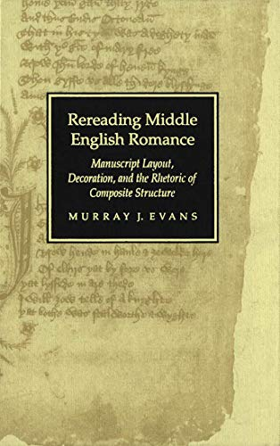 9780773512375: Rereading Middle English Romance: Manuscript Layout, Decoration, and the Rhetoric of Composite Structure