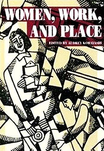Women, Work, and Place -: Kobayashi, Audrey