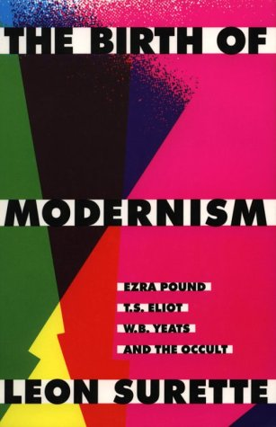 9780773512436: The Birth of Modernism: Ezra Pound, T.S. Eliot, W.B. Yeats, and the Occult