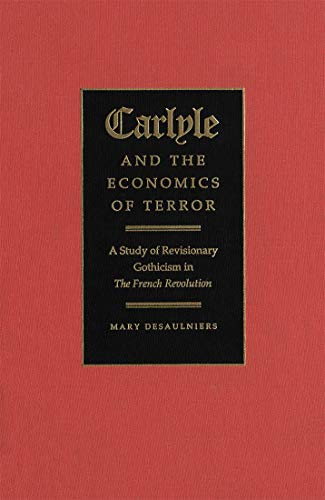 Carlyle and the economics of terror : a study of revisionary Gothicism in The French Revolution.: ...
