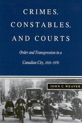 Crimes, Constables, and Courts: Order and Transgression: Weaver, John C.