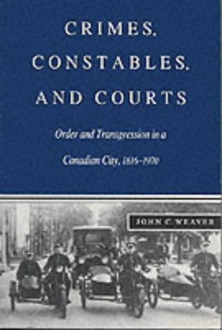 Crimes, Constables, and Courts: John C. Weaver