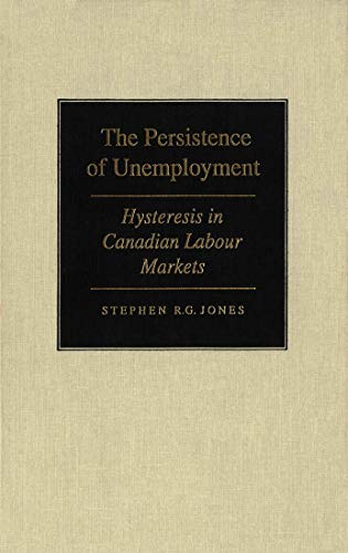 The Persistence of Unemployment: Hysteresis in Canadian: Jones, Stephen R.G.