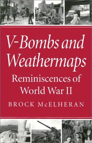 V-Bombs and Weathermaps - Reminiscences of World War II: McElheran, Brock