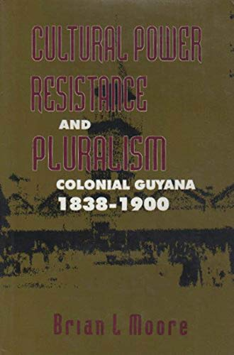 Cultural Power, Resistance, and Pluralism: Colonial Guyana, 1838-1900 (Mcgill-Queen's Studies ...