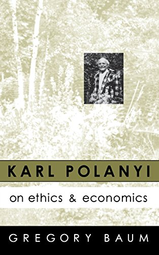 Karl Polanyi on Ethics and Economics: Foreword by Marguerite Mendell (0773513965) by Gregory Baum