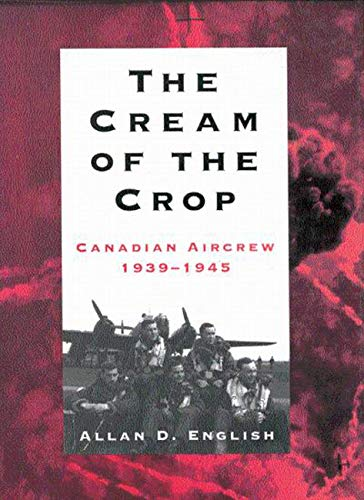 9780773513983: The Cream of the Crop: Canadian Aircrew, 1939-1945