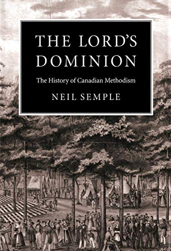 The Lord's Dominion: The History of Canadian Methodism: Semple, Neil