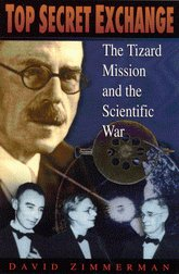 Top Secret Exchange: The Tizard Mission and the Scientific War: Zimmerman, David