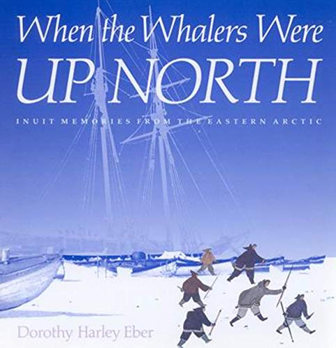 9780773514218: When the Whalers Were Up North: Inuit Memories from the Eastern Arctic (McGill-Queen's Native and Northern Series)