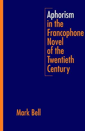 Aphorism in the Francophone Novel of the Twentieth Century: Bell, Mark