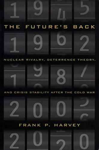 The Future's Back - Nuclear Rivalry, Deterrence Theory, and Crisis Stability after the Cold ...