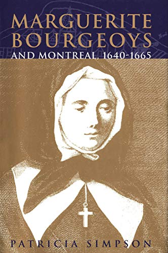 Marguerite Bourgeoys and Montreal, 1640-1665 -: Simpson, Patricia