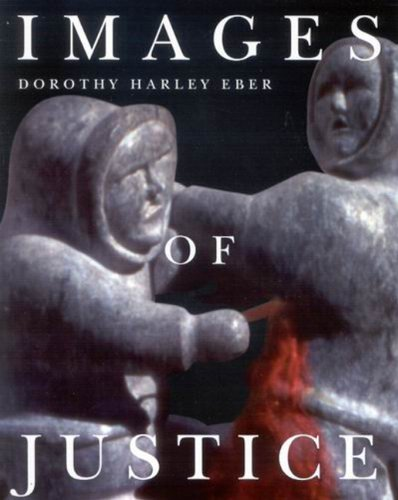 9780773516755: Images of Justice: A Legal History of the Northwest Territories As Traced Through the Yellowknife Courthouse Collection of Inuit Sculpture (MCGILL-QUEEN'S NATIVE AND NORTHERN SERIES)