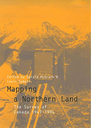 9780773516892: Mapping a Northern Land: The Survey of Canada, 1947-1994