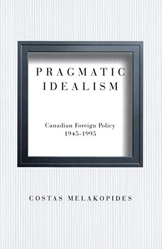 9780773517226: Pragmatic Idealism: Canadian Foreign Policy, 1945-1995
