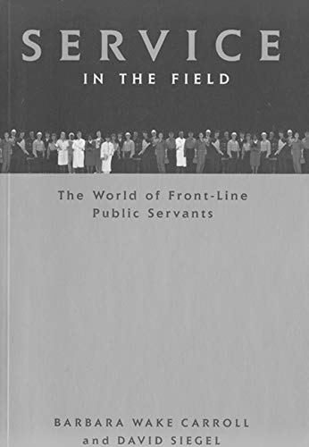 Service in the Field : The World of Front-Line Public Servants in Canada (Canadian Public Adminis...