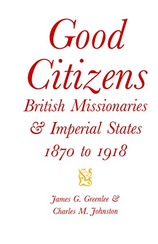 Good Citizens: British Missionaries and Imperial States, 1870-1918